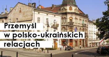 przemysl polsko-ukrainskie relacje