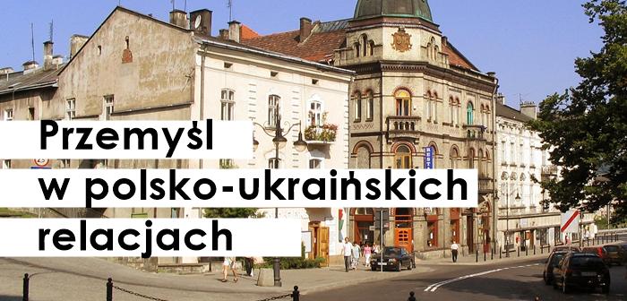 Przemyśl w polsko-ukraińskich relacjach