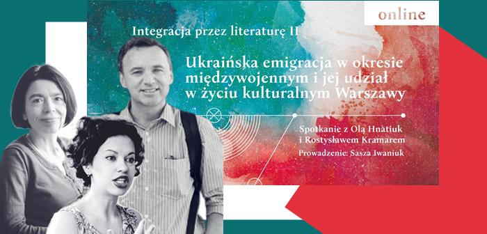 Ukraińska emigracja w Warszawie w okresie międzywojennym i jej udział w życiu kulturalnym Warszawy. Spotkanie z Olą Hnatiuk i Rostysławem Kramarem